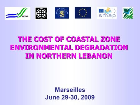 THE COST OF COASTAL ZONE ENVIRONMENTAL DEGRADATION IN NORTHERN LEBANON Marseilles June 29-30, 2009.