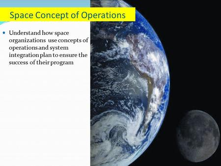 Understand how space organizations use concepts of operations and system integration plan to ensure the success of their program Space Concept of Operations.