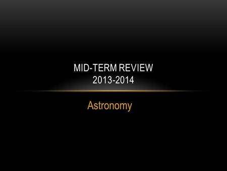 Astronomy MID-TERM REVIEW 2013-2014. 1. HOW DOES THE EARTH MOVE IN SPACE? Revolution.