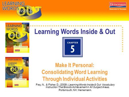 Learning Words Inside & Out Make It Personal: Consolidating Word Learning Through Individual Activities Frey, N., & Fisher, D. (2009). Learning Words Inside.