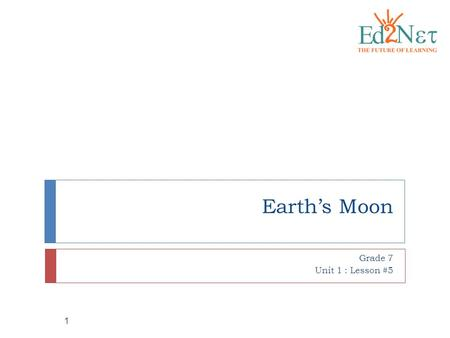 Earth's Moon Grade 7 Unit 1 : Lesson #5 1. What you'll learn 2  Vocabulary  Crater  Moon phase  Solar eclipse  Lunar eclipse  Understand the Moon's.
