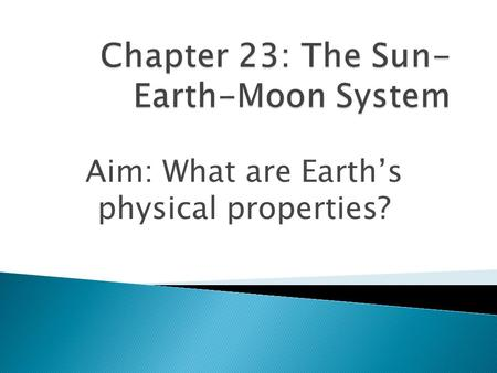 Aim: What are Earth's physical properties?. 1. Spherical shape 2. Rotates on an axis ◦ Rotation of Earth:  causes day and night  1rotation= 1 day 3.
