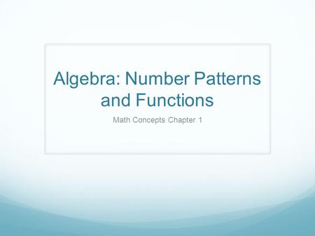 Algebra: Number Patterns and Functions Math Concepts Chapter 1.