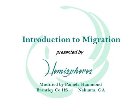 Introduction to Migration presented by Modified by Pamela Hammond Brantley Co HSNahunta, GA.