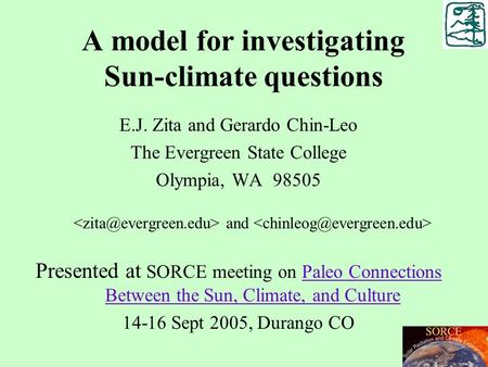 A model for investigating Sun-climate questions E.J. Zita and Gerardo Chin-Leo The Evergreen State College Olympia, WA 98505 and Presented at SORCE meeting.