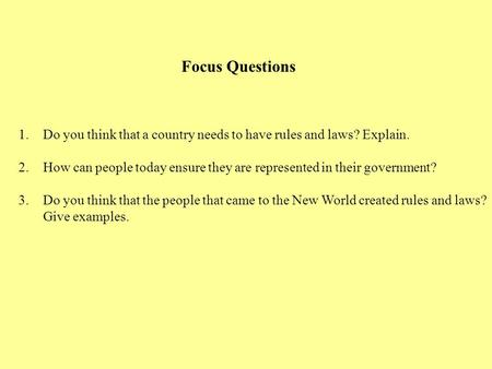 Focus Questions 1.Do you think that a country needs to have rules and laws? Explain. 2.How can people today ensure they are represented in their government?