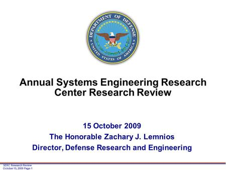 SERC Research Review October 15, 2009 Page-1 Annual Systems Engineering Research Center Research Review 15 October 2009 The Honorable Zachary J. Lemnios.
