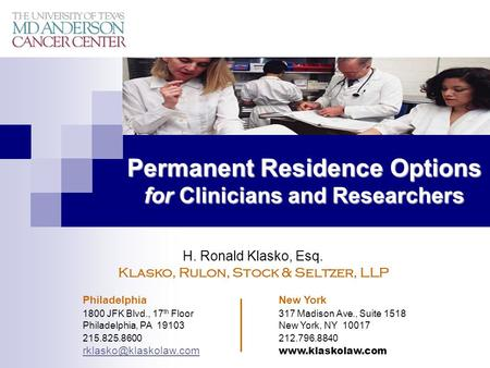 Permanent Residence Options for Clinicians and Researchers H. Ronald Klasko, Esq. Klasko, Rulon, Stock & Seltzer, LLP Philadelphia New York 1800 JFK Blvd.,