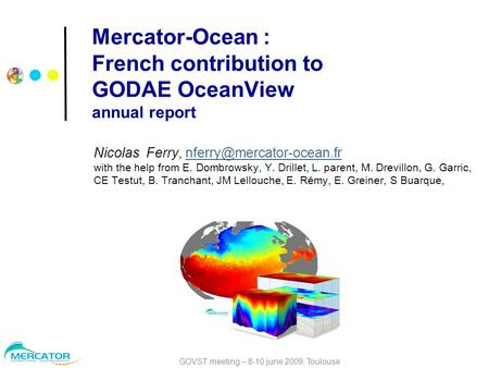 GOVST meeting – 8-10 june 2009, Toulouse Mercator-Ocean : French contribution to GODAE OceanView annual report Nicolas Ferry,
