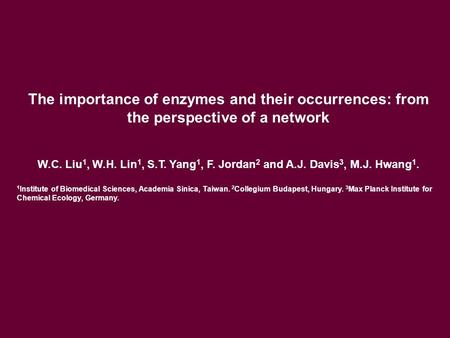 The importance of enzymes and their occurrences: from the perspective of a network W.C. Liu 1, W.H. Lin 1, S.T. Yang 1, F. Jordan 2 and A.J. Davis 3, M.J.