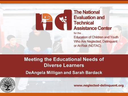 Meeting the Educational Needs of Diverse Learners DeAngela Milligan and Sarah Bardack.