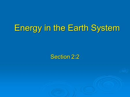 Energy in the Earth System Section 2:2. Objectives  Compare an open system with a closed system.  List the characteristics of the earth's four major.