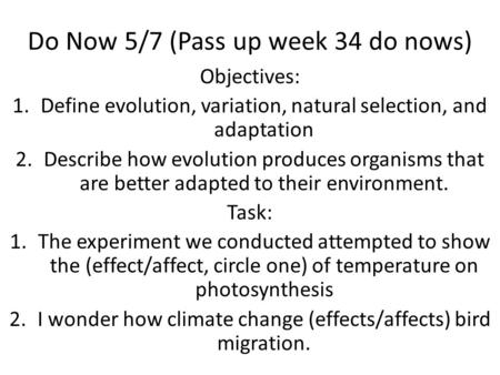 Do Now 5/7 (Pass up week 34 do nows) Objectives: 1.Define evolution, variation, natural selection, and adaptation 2.Describe how evolution produces organisms.