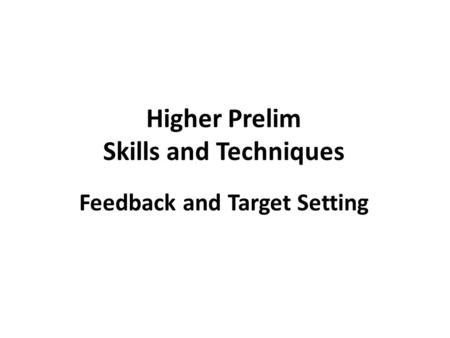 Higher Prelim Skills and Techniques Feedback and Target Setting.