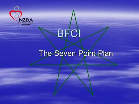 BFCI The Seven Point Plan. Point One: Have a written breastfeeding policy that is routinely communicated to all staff and volunteers.