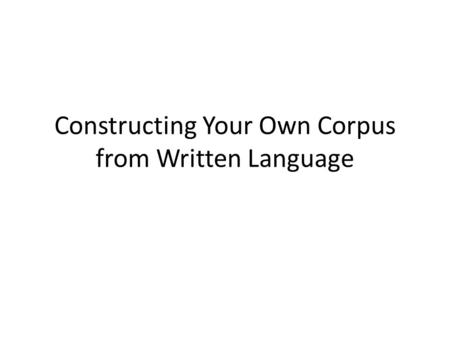 Constructing Your Own Corpus from Written Language.