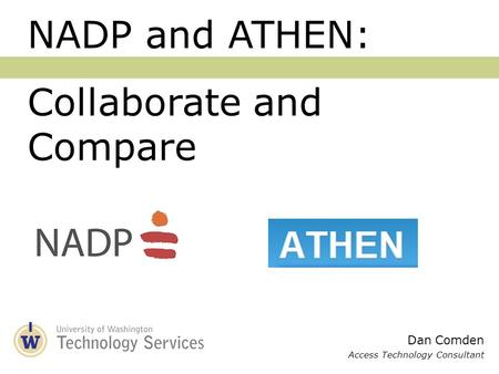 Dan Comden Access Technology Consultant NADP and ATHEN: Collaborate and Compare.