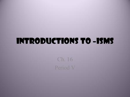 Introductions to –Isms Ch. 16 Period V. Repercussions of the Atlantic Revolutions European Effects – Britain, Egypt/Ottoman Empire, Idea of Constitution.