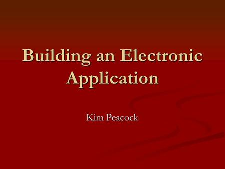 Building an Electronic Application Kim Peacock. Why Districts Are Doing It The challenge of distance to most school districts means it is often challenging.