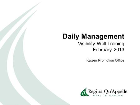 Daily Management Visibility Wall Training February 2013 Kaizen Promotion Office.