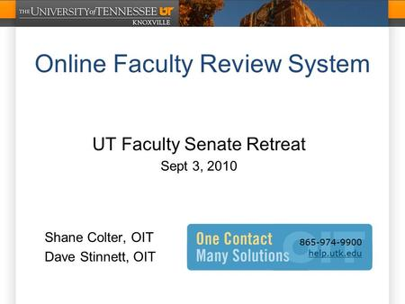 Online Faculty Review System UT Faculty Senate Retreat Sept 3, 2010 Shane Colter, OIT Dave Stinnett, OIT.
