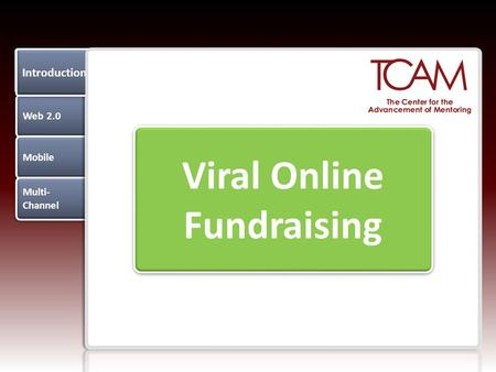 Web 2.0 Mobile Multi- Channel Multi- Channel Introduction Viral Online Fundraising.