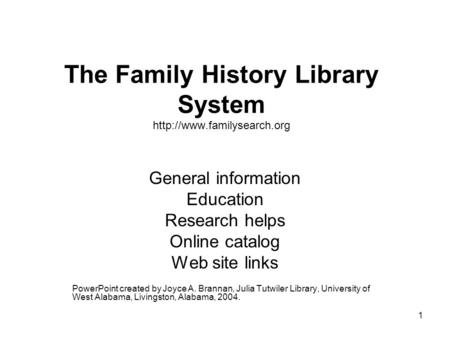 1 The Family History Library System  General information Education Research helps Online catalog Web site links PowerPoint created.