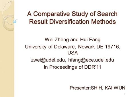 A Comparative Study of Search Result Diversification Methods Wei Zheng and Hui Fang University of Delaware, Newark DE 19716, USA