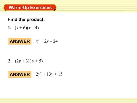 Find the product. 1.	(x + 6)(x – 4) ANSWER x2 + 2x – 24