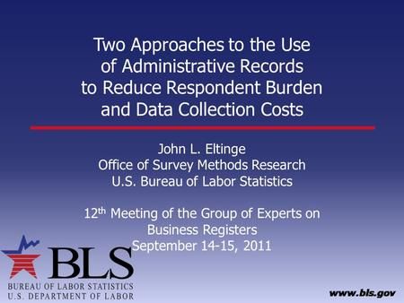 Two Approaches to the Use of Administrative Records to Reduce Respondent Burden and Data Collection Costs John L. Eltinge Office of Survey Methods Research.