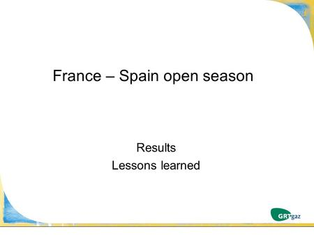 France – Spain open season Results Lessons learned.