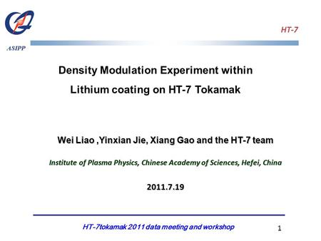 HT-7 ASIPP Density Modulation Experiment within Lithium coating on HT-7 Tokamak Wei Liao,Yinxian Jie, Xiang Gao and the HT-7 team Institute of Plasma Physics,