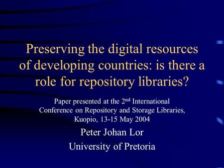 Preserving the digital resources of developing countries: is there a role for repository libraries? Paper presented at the 2 nd International Conference.