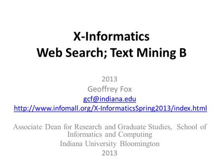 X-Informatics Web Search; Text Mining B 2013 Geoffrey Fox  Associate Dean for.