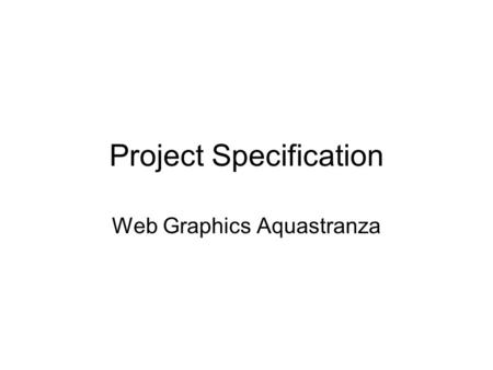 "Project Specification Web Graphics Aquastranza. Brief You have been asked by a new theme park in Florida to create some ""web graphics"" for their new website."