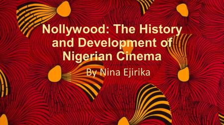 Nollywood: The History and Development of Nigerian Cinema By Nina Ejirika.