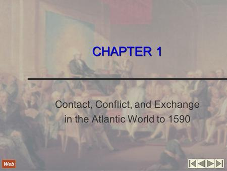 CHAPTER 1 Contact, Conflict, and Exchange in the Atlantic World to 1590 Web.