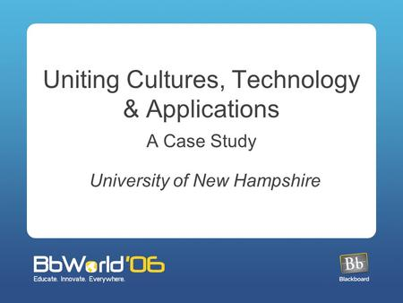 Uniting Cultures, Technology & Applications A Case Study University of New Hampshire.