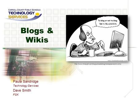 Blogs & Wikis Paula Sandridge Technology Services Dave Smith FSK