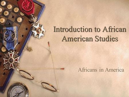 Introduction to African American Studies Africans in America.