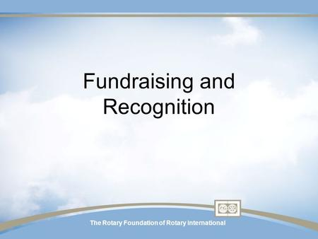 The Rotary Foundation of Rotary International Fundraising and Recognition.