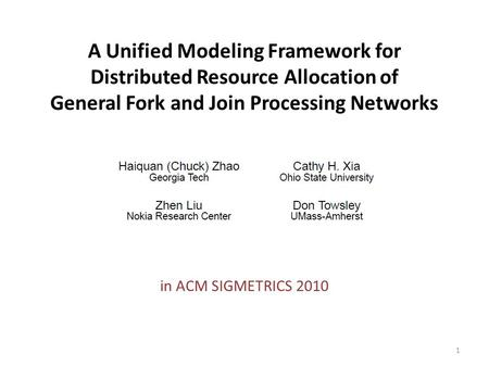 A Unified Modeling Framework for Distributed Resource Allocation of General Fork and Join Processing Networks in ACM SIGMETRICS 2010 1.