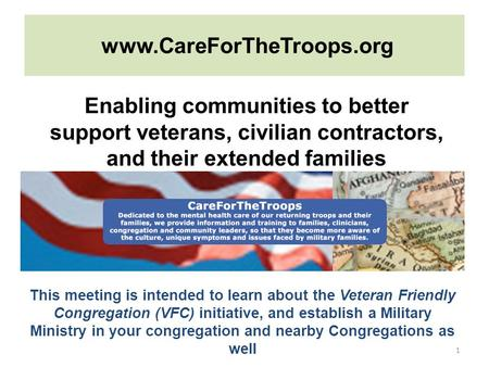 Www.CareForTheTroops.org 1 Enabling communities to better support veterans, civilian contractors, and their extended families This meeting is intended.