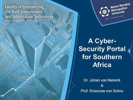 A Cyber- Security Portal for Southern Africa Dr. Johan van Niekerk & Prof. Rossouw von Solms.