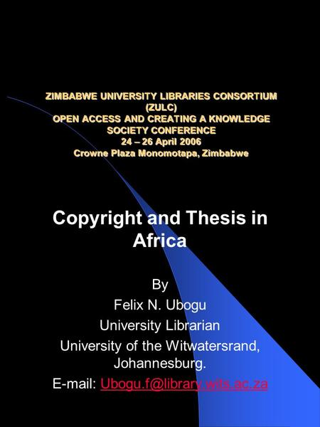 ZIMBABWE UNIVERSITY LIBRARIES CONSORTIUM (ZULC) OPEN ACCESS AND CREATING A KNOWLEDGE SOCIETY CONFERENCE 24 – 26 April 2006 Crowne Plaza Monomotapa, Zimbabwe.