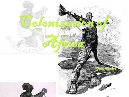 Colonization of Africa Cecil Rhodes. Colonization: The act of colonizing; the establishment of colonies In Africa:In Africa: European powers setting up.