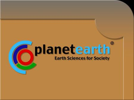 Logos Publications Why an International Year of Planet Earth? –To demonstrate the great potential of the Earth sciences in the building of a safer,