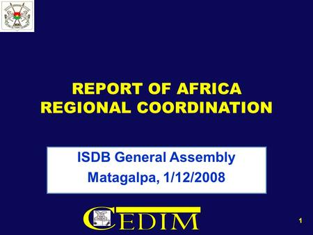 REPORT OF AFRICA REGIONAL COORDINATION ISDB General Assembly Matagalpa, 1/12/2008 1.