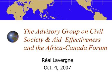 The Advisory Group on Civil Society & Aid Effectiveness and the Africa-Canada Forum Réal Lavergne Oct. 4, 2007.