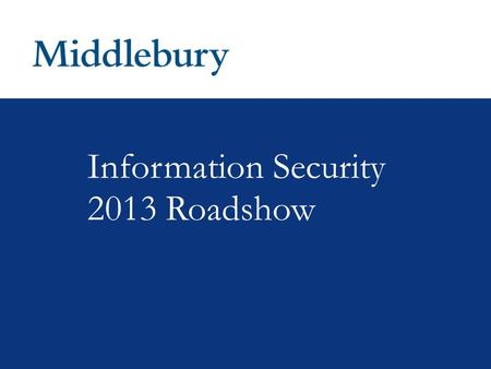 Information Security 2013 Roadshow. Roadshow Outline  Why We Care About Information Security  Safe Computing Recognize a Secure Web Site (HTTPS) How.